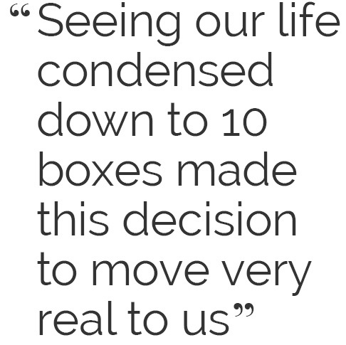 Seeing our life condensed down to 10 boxes made this decision to move very real to us