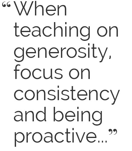 gernerosity quote - When teaching on generosity, focus on consistency and being proactive