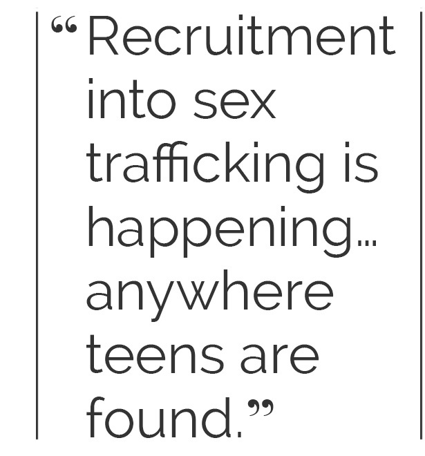 Recruitment into sex trafficking is happening...anywhere teens are found.