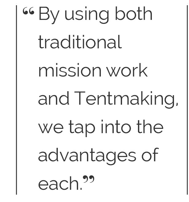 By using both traditional mission work and Tent making, we tap into the advantages of each.